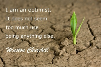 Be an Optimist - Winston Churchill