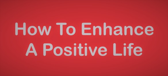 How to enhance positive life